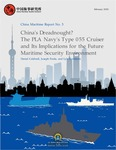 China Maritime Report No. 5: China's Dreadnought? The PLA Navy's Type 055 Cruiser and Its Implications for the Future Maritime Security Environment by Daniel Caldwell, Joseph Freda, and Lyle J. Goldstein