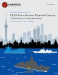 China Maritime Report No. 10: PLAN Force Structure Projection Concept, A Methodology for Looking Down Range by Christopher P. Carlson