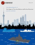 """China Maritime Report No. 13: The Origins of """"Near Seas Defense and Far Seas Protection"""" by Jennifer Rice and Erik Robb"""