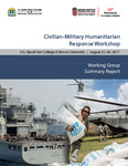 August 2017 Civilian-Military Humanitarian Response Workshop Summary Report by Adam C. Levine and David P. Polatty IV