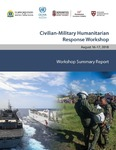 August 2018 Civilian-Military Humanitarian Response Workshop Summary Report by Adam C. Levine and David P. Polatty IV